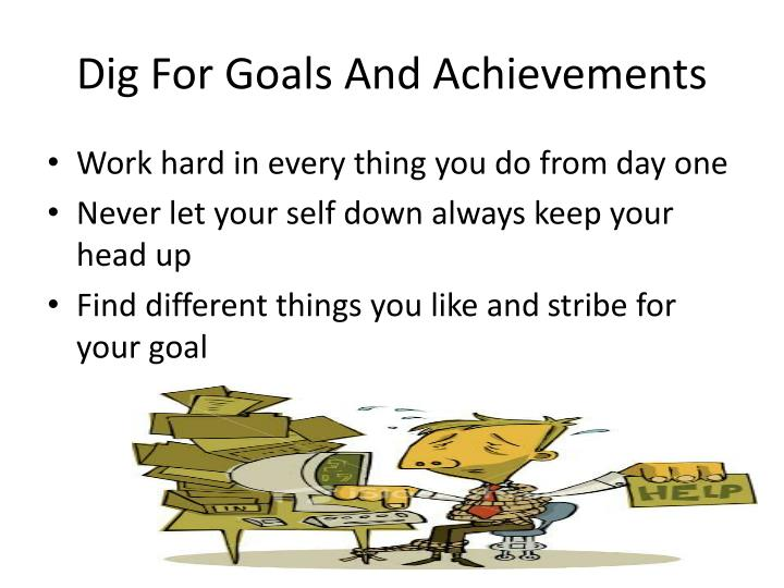 Dig for goals and achievements