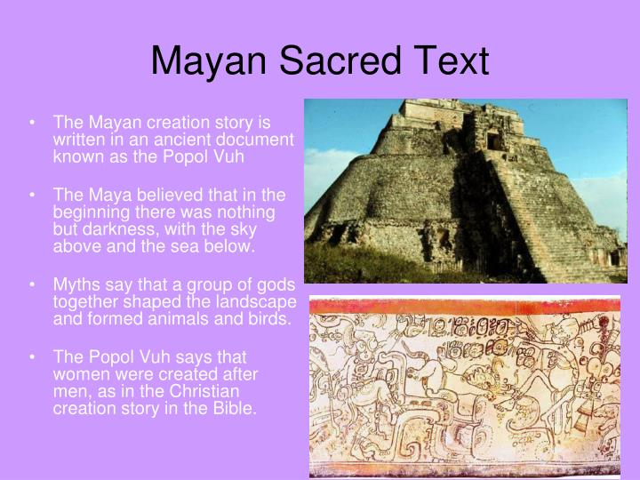 The Mayan creation story is written in an ancient document known as the Popol Vuh