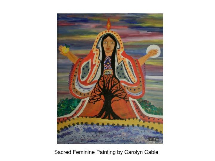 Sacred Feminine Painting by Carolyn Cable