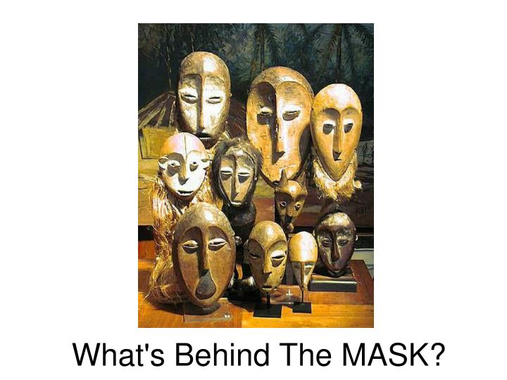 What s behind the mask