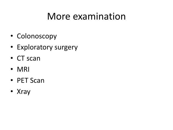 More examination