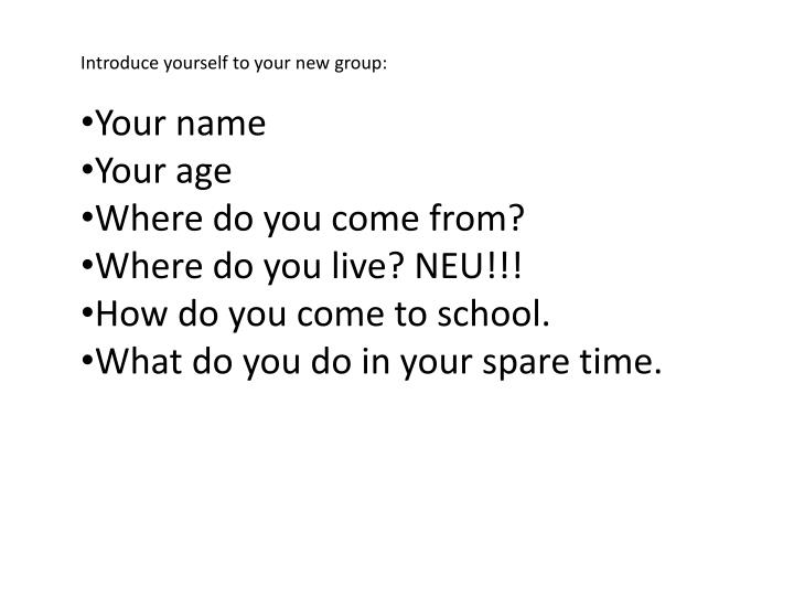 Introduce yourself to your new group: