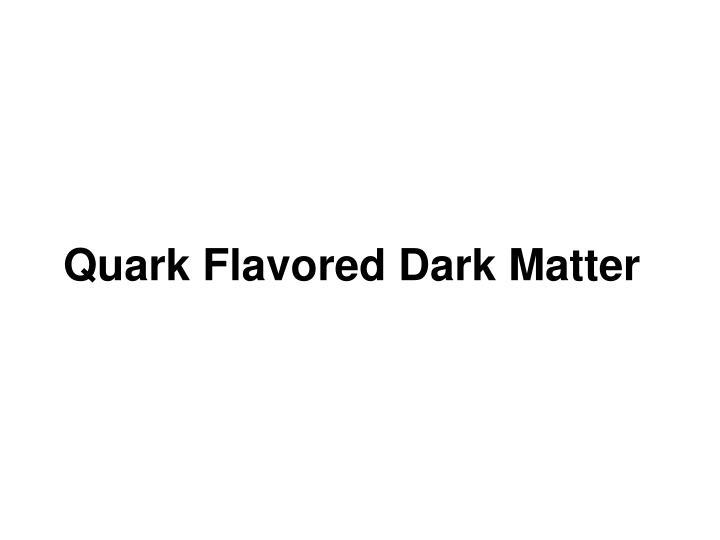 Quark Flavored Dark Matter