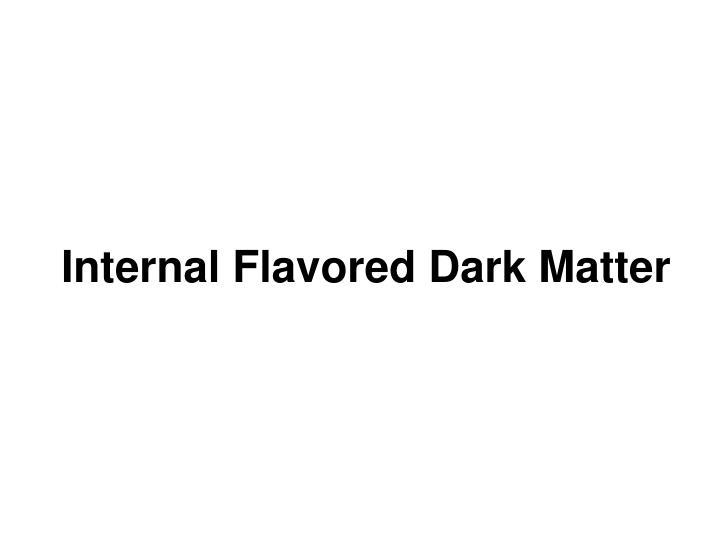 Internal Flavored Dark Matter