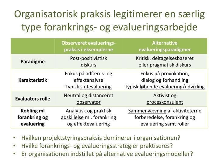 Organisatorisk praksis legitimerer en særlig type forankrings- og evalueringsarbejde