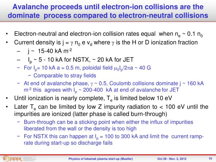 Avalanche proceeds until electron-ion collisions are the dominate  process compared to electron-neutral collisions