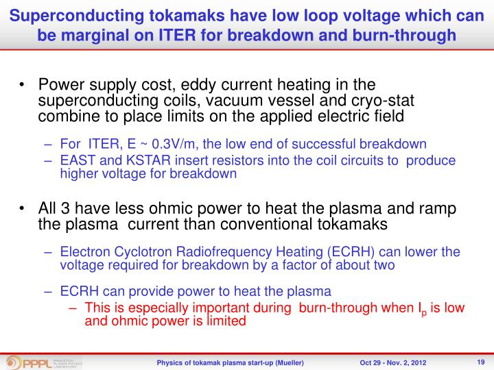 Superconducting tokamaks have low loop voltage which can be marginal on ITER for breakdown and burn-through