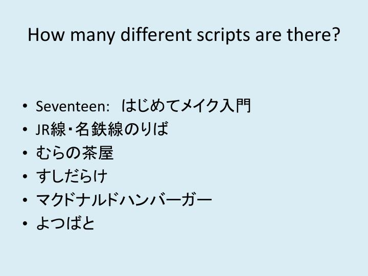 How many different scripts are there?