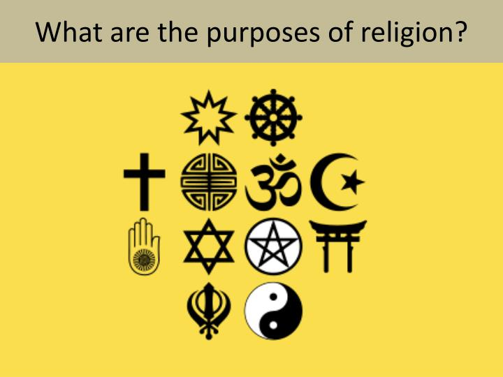 What are the purposes of religion?
