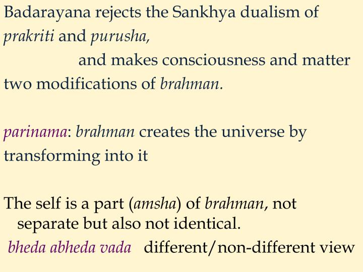 Badarayana rejects the Sankhya dualism of