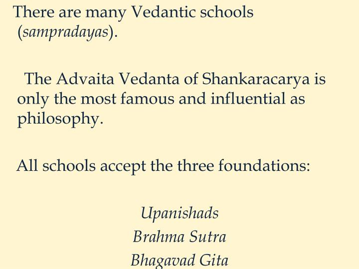 There are many Vedantic schools  (