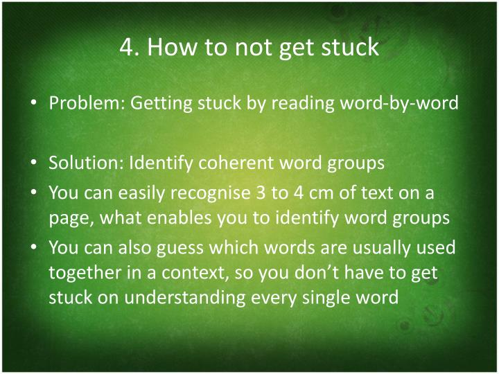 4. How to not get stuck