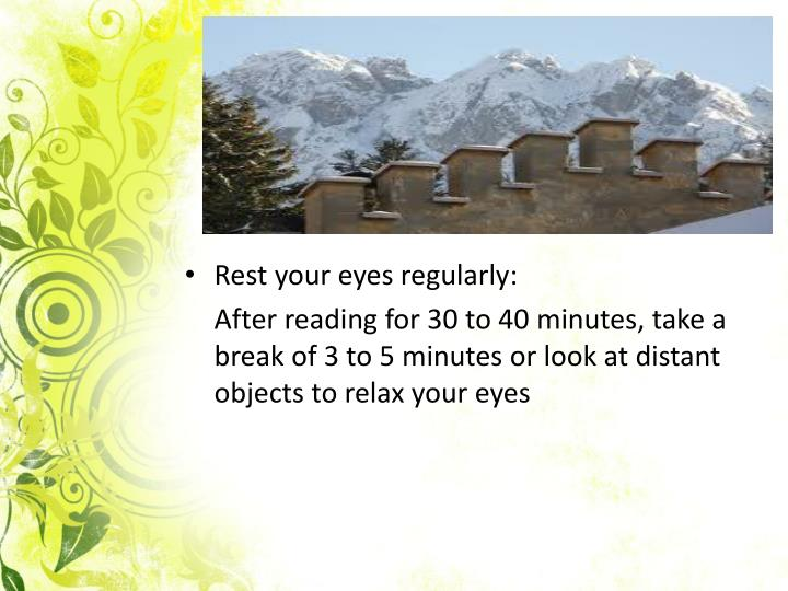 Rest your eyes regularly: