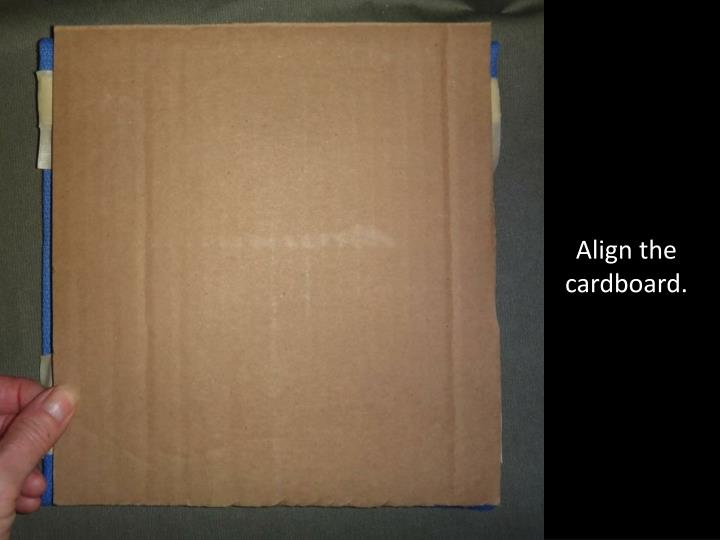 Align the cardboard.