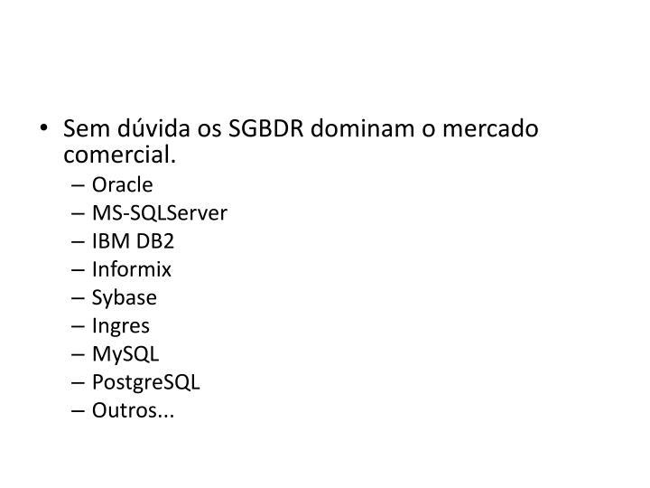 Sem dúvida os SGBDR dominam o mercado comercial.