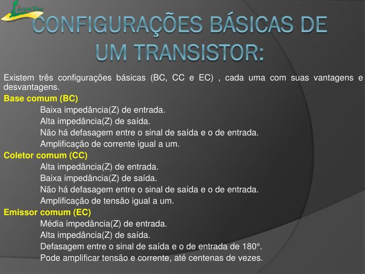 Existem três configurações básicas (BC, CC e EC), cada uma com suas vantagens e desvantagens.