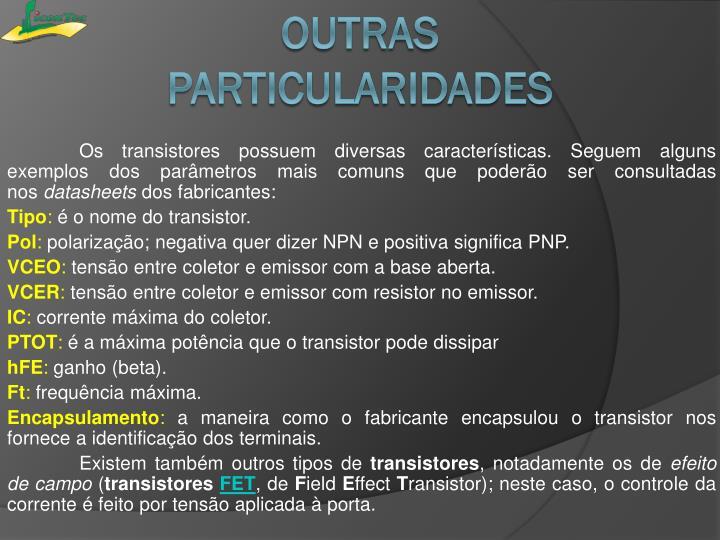 Os transistores possuem diversas características. Seguem alguns exemplos dos parâmetros mais comuns que poderão ser consultadas nos