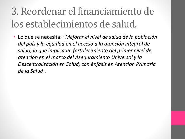 3. Reordenar el financiamiento de los establecimientos de salud.