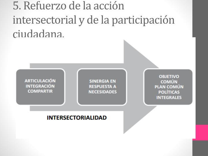 5. Refuerzo de la acción intersectorial y de la participación ciudadana.