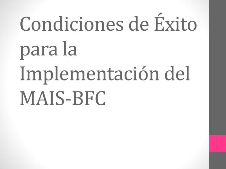 Condiciones de Éxito para la Implementación del MAIS-BFC