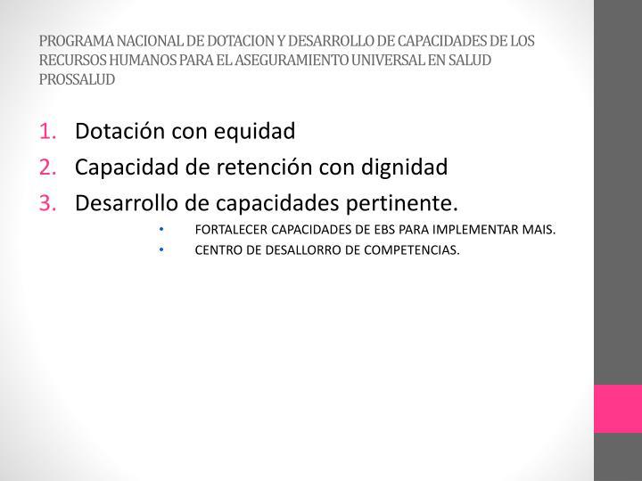 PROGRAMA NACIONAL DE DOTACION Y DESARROLLO DE CAPACIDADES DE LOS RECURSOS HUMANOS PARA EL ASEGURAMIENTO UNIVERSAL EN SALUD PROSSALUD