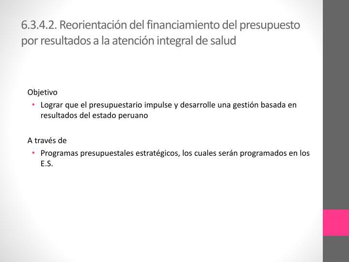 6.3.4.2. Reorientación del financiamiento del presupuesto por resultados a la atención integral de salud