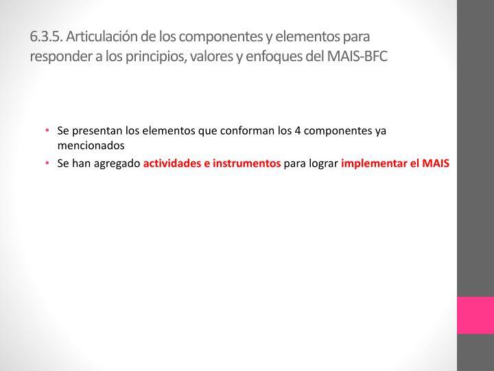 6.3.5. Articulación de los componentes y elementos para responder a los principios, valores y enfoques del MAIS-BFC