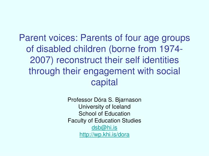 Parent voices: Parents of four age groups of disabled children (borne from 1974-2007) reconstruct their self identities through their engagement with social capital
