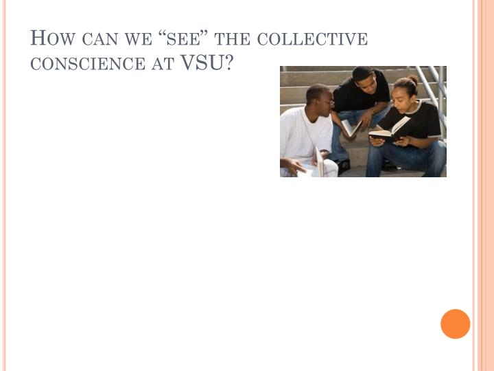 """How can we """"see"""" the collective conscience at VSU?"""