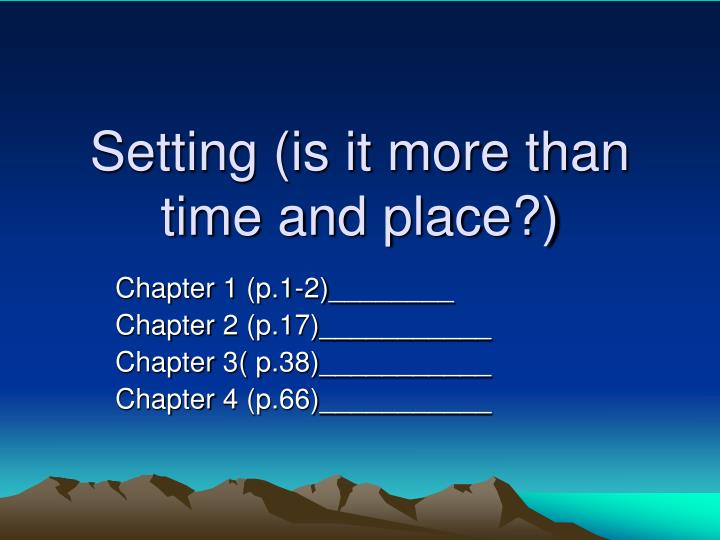 Setting (is it more than time and place?)