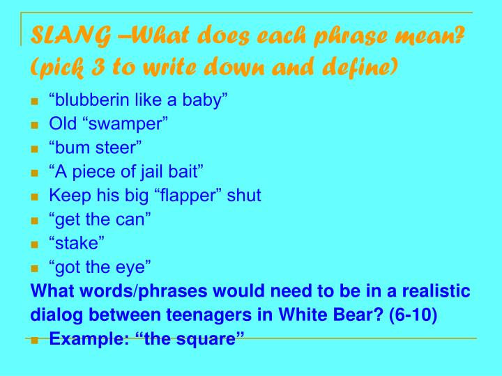 SLANG –What does each phrase mean?