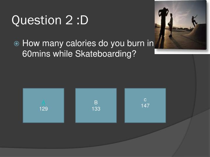 Question 2 :D