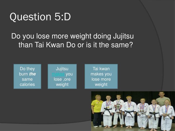 Question 5:D