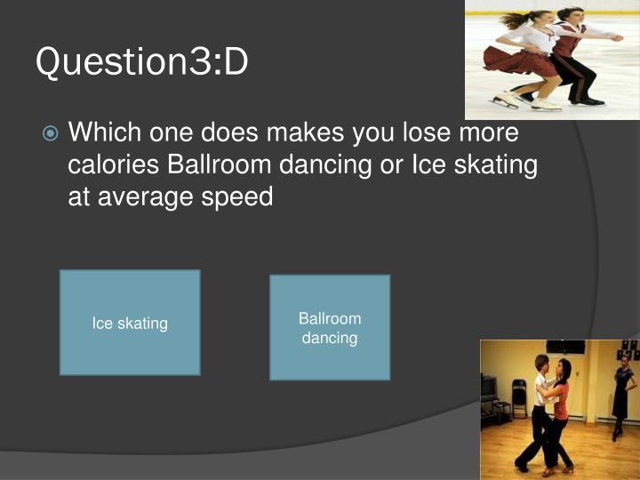 Question3:D
