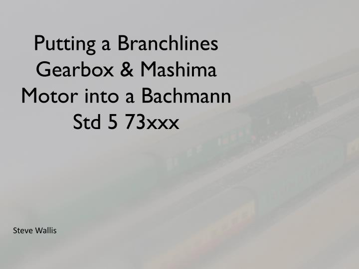 Putting a branchlines gearbox mashima motor into a bachmann std 5 73xxx