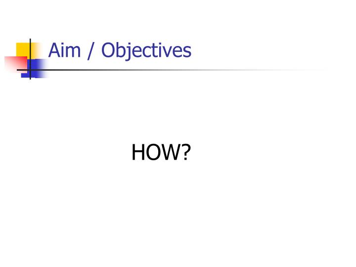 Aim / Objectives