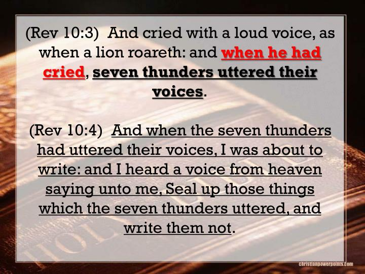 (Rev 10:3)  And cried with a loud voice, as when a lion