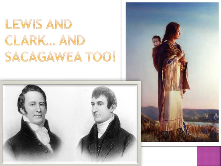 Lewis and Clark… and Sacagawea too!