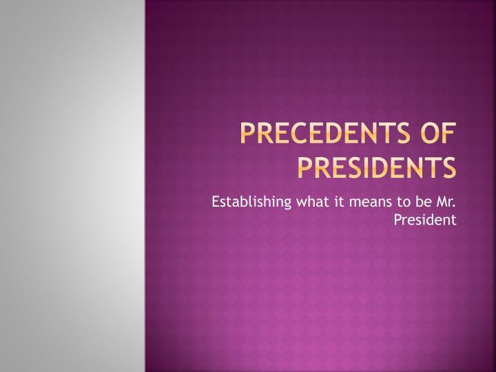 Precedents of Presidents
