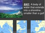 bay a body of water that extends into a shoreline smaller than a gulf