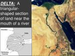 delta a triangular shaped section of land near the mouth of a river