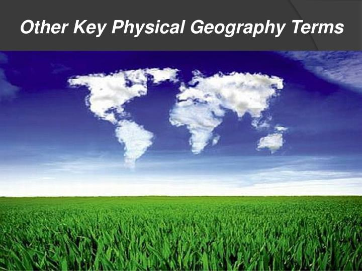 Other key physical geography terms