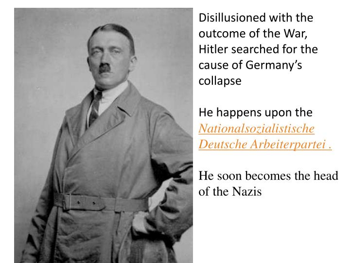 Disillusioned with the outcome of the War, Hitler searched for the cause of Germany's collapse