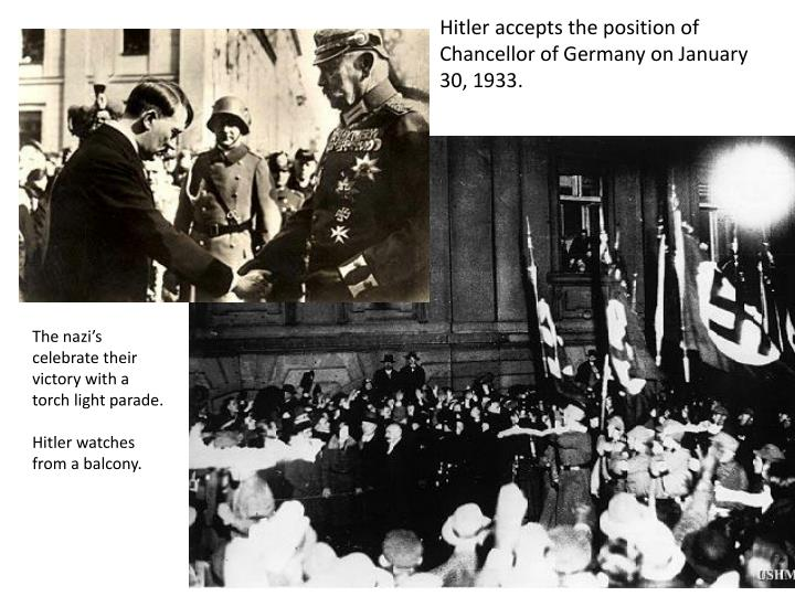 Hitler accepts the position of Chancellor of Germany on January 30, 1933.