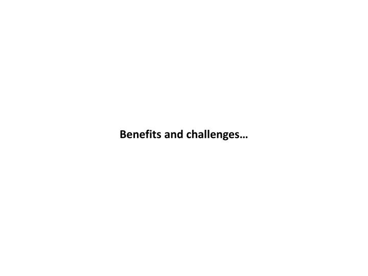 Benefits and challenges…