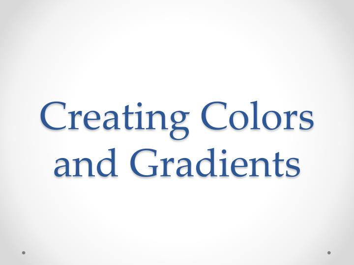 Creating colors and gradients
