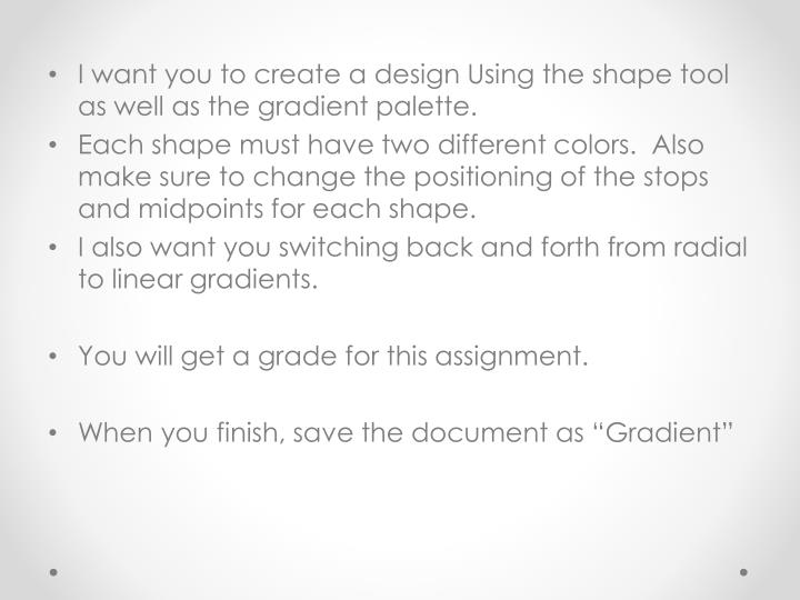 I want you to create a design Using the shape tool as well as the gradient palette.