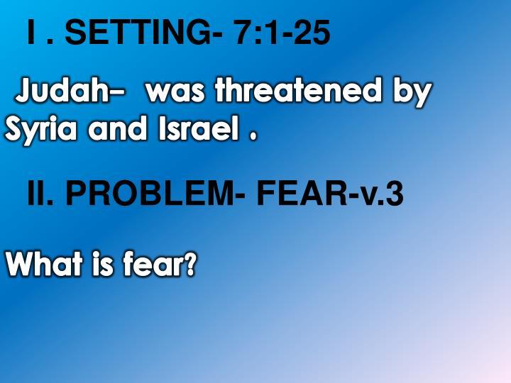 I . SETTING- 7:1-25