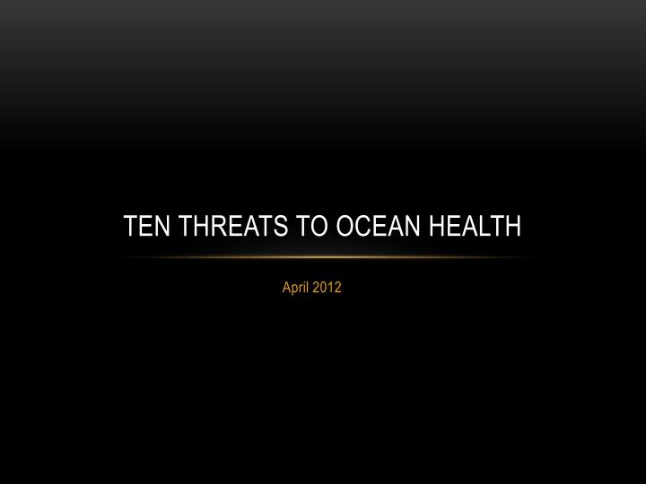 Ten threats to ocean health