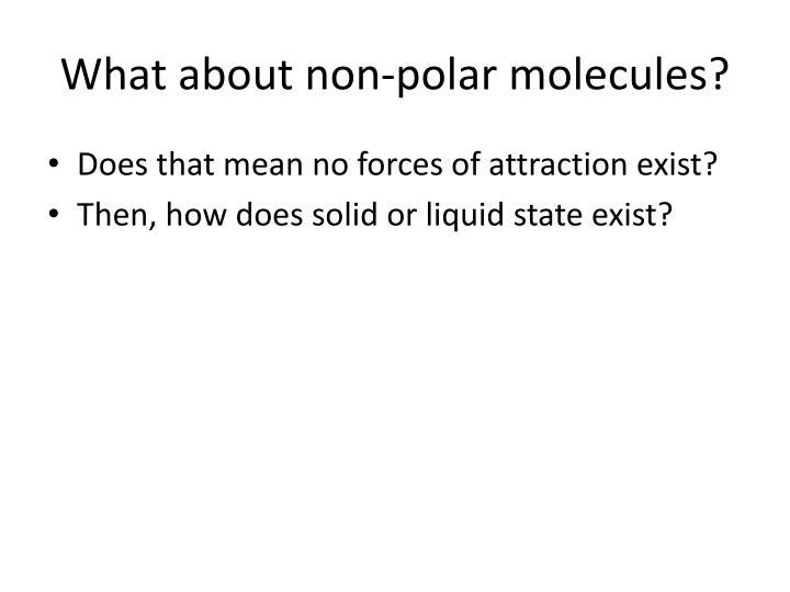 What about non-polar molecules?